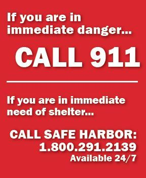 If you are in immediate danger, call 911. If you are in immediate need of shelter, call Safe Harbor